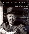 Rembrandt as an Etcher: A Study of the Artist at Work