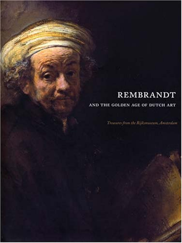 Rembrandt and the Golden Age of Dutch Art: Treasures from the Rijksmuseum, Amsterdam