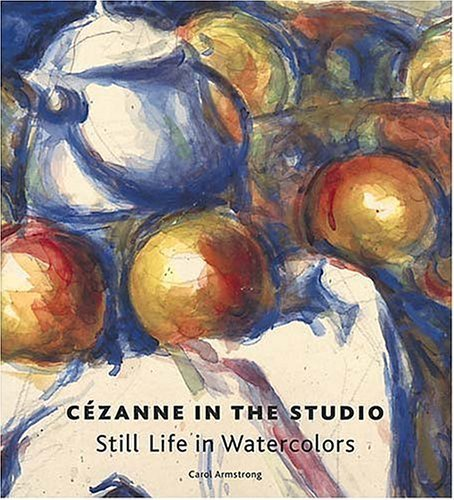 Cézanne In The Studio: Still Life In Watercolors