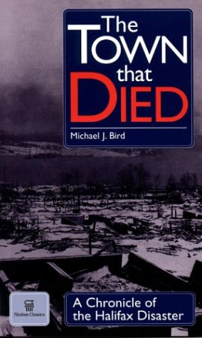 The Town That Died: The True Story Of The Greatest Man Made Explosion Before Hiroshima (Nimbus Classics)