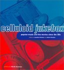 Celluloid Jukebox: Popular Music and the Movies Since the 1950s