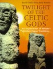 Twilight of the Celtic Gods: An Exploration of Britain's Hidden Pagan Traditions