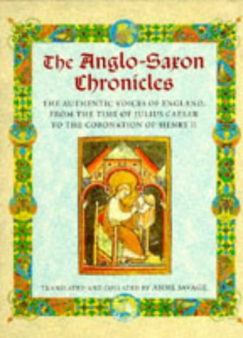 The Anglo-Saxon Chronicles: The Authenic Voices of England, from the Time of Julius Caesar to the Coronation of Henry II