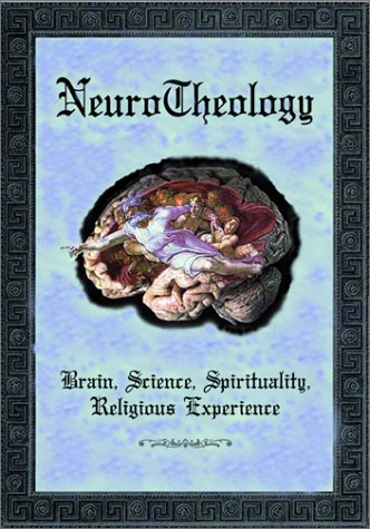 NeuroTheology: Brain, Science, Spirituality, Relig...