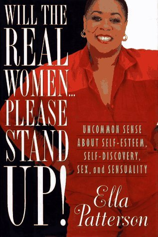 Will the Real Women-- Please Stand Up!: Uncommon Sense about Sexuality, Self-Esteem, Self-Discovery, Sex, and Sensuality