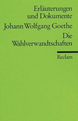 Goethe: Die Wahlverwandtschaften. Erläuterungen und Dokumente.