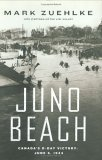Ebook Juno Beach: Canada's D-Day Victory, June 6, 1944 by Mark Zuehlke PDF!