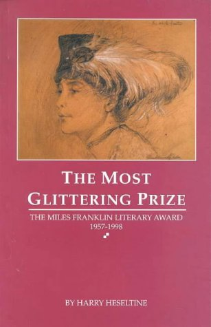 The Most Glittering Prize: The Miles Franklin Literary Award 1957 1998