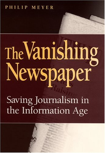 The Vanishing Newspaper: Saving Journalism in the Information Age