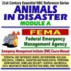21st Century Essential NBC Reference Series: Animals in Disaster Module A, Federal Emergency Management Agency (FEMA) Independent Study Course Manual