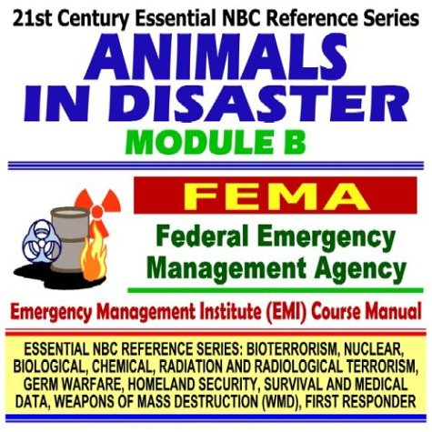 21st Century Essential NBC Reference Series: Animals in Disaster Module B, Federal Emergency Management Agency (FEMA) Independent Study Course Manual