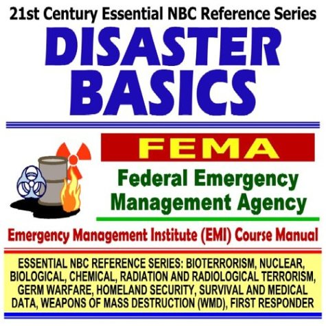 21st Century Essential NBC Reference Series: Disaster Basics, Federal Emergency Management Agency (FEMA) Independent Study Course Manual