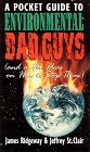Pocket Guide to Environmental Bad Guys: And a Few Ideas on How to Stop Them