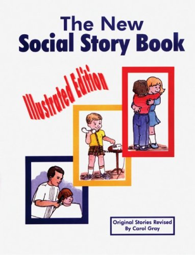 The New Social Story Book: Illustrated Edition: Teaching Social Skills to Children and Adults with Autism, Asperger's Syndrome, and Other Autism Spectrum Disorders