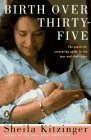 Birth over Thirty-Five: The Practical, Reassuring Guide to the Joys and Challenges