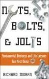 Nuts, Bolts, & Jolts: Fundamental Business and Life Lessons You Must Know