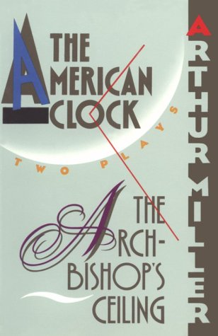 The Archbishop's Ceiling / The American Clock: Two Plays