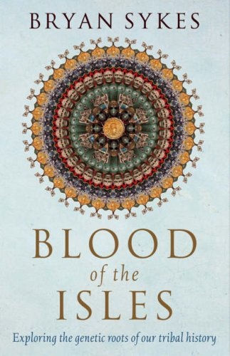 Ebook Blood of the Isles: Exploring the Genetic Roots of Our Tribal History by Bryan Sykes DOC!