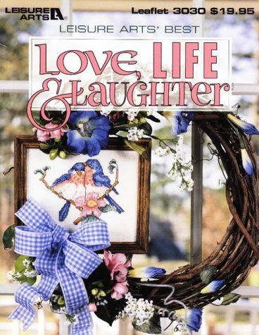 Love, Life and Laughter by Leisure Arts Inc.