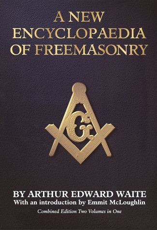 A New Encyclopaedia of Freemasonry (Ars Magna Latomorum) And of Cognate Instituted Mysteries: Their Rites, Literature and History (Combined Edition: Two ... Rites Literature and History/2 Volumes in 1)