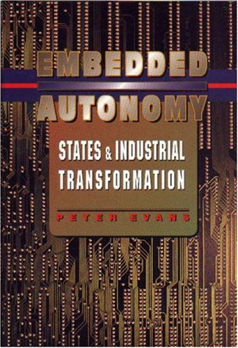Embedded Autonomy: States & Industrial Transformation