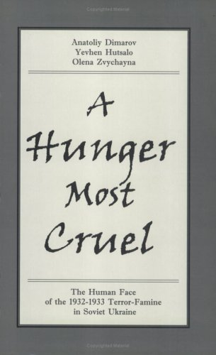 A Hunger Most Cruel: The Human Face of the 1932-1933 Terror-Famine in Soviet Ukraine