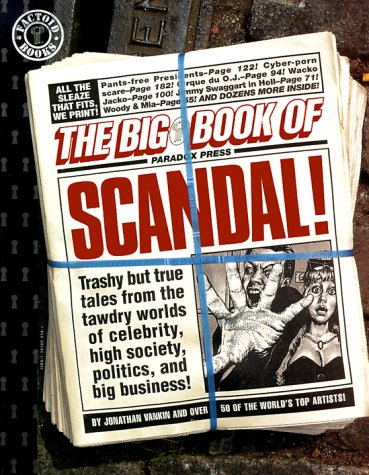 The Big Book of Scandal: Trashy but True Tales from the Tawdry Worlds of Celebrity, High Society, Politics, and Big Business! (Factoid Books)