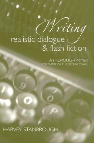 Writing Realistic Dialogue and Flash Fiction by Harvey Stanbrough
