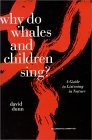 Why Do Whales and Children Sing?: A Guide to Listening in Nature [With Full-Length CD]