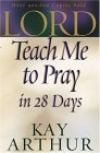 Lord, Teach Me to Pray in 28 Days by Kay Arthur