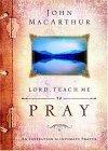 Lord, Teach Me to Pray by John F. MacArthur Jr.