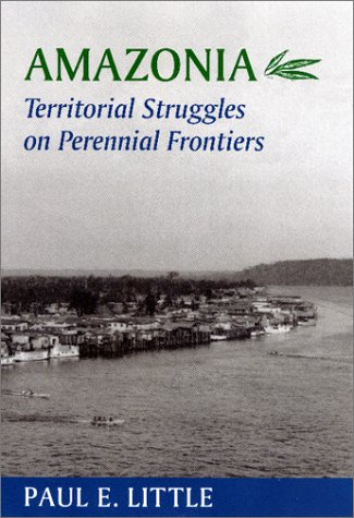 Amazonia: Territorial Struggles on Perennial Frontiers