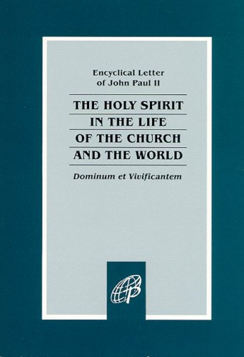Dominum et Vivificantem: On the Holy Spirit in the Life of the Church and the World