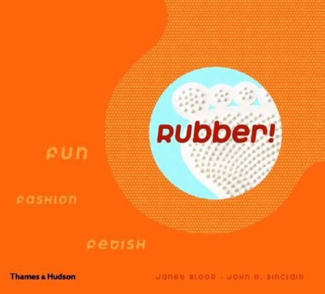 Rubber: Fun, Fashion, Fetish
