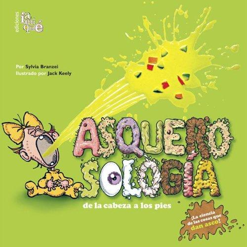 Asquerosologia / Grossology: De La Cabeza a los Pies / From Head to Toe