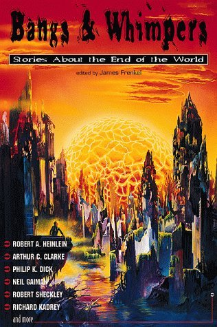 Bangs & Whimpers: Stories about the End of the World