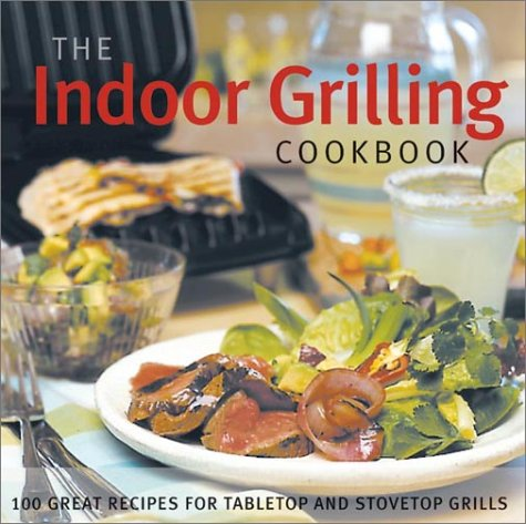 The Indoor Grilling Cookbook: 100 Great Recipes for Electric and ...