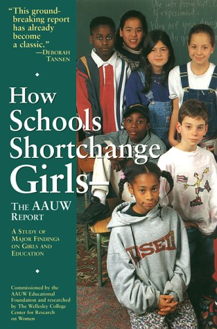 How Schools Shortchange Girls: The AAUW Report: A Study of Major Findings on Girls and Education