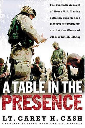A Table in the Presence: The Dramatic Account of How a U.S. Marine Battalion Experienced God's Presence Amidst the Chaos of the War in Iraq