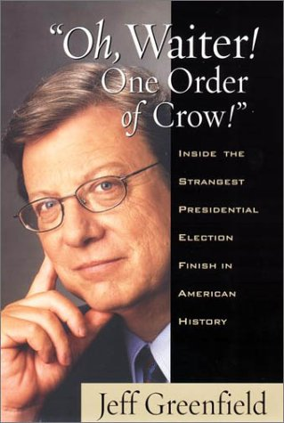Oh, Waiter! One Order of Crow!: Inside the Strangest Presidential Election Finish in American History