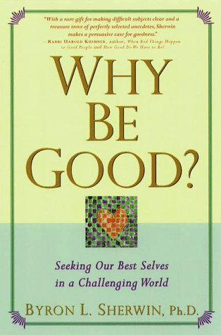 Why Be Good?: Seeking Our Best Selves in a Challenging World