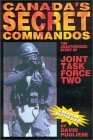 Canada's Secret Commandos: The unauthorized story of Joint Task Force Two