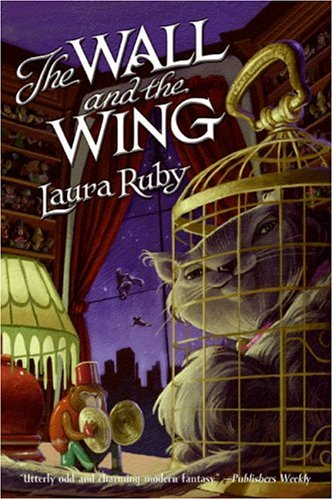 The Wall and the Wing by Laura Ruby