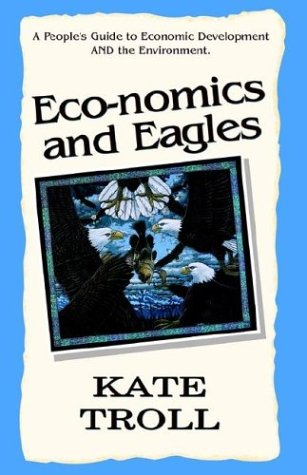 Eco-Nomics and Eagles: A People's Guide to Economic Development and the Environment