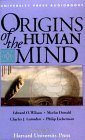 Origins of the Human Mind: The Mind's Biological and Behavioral Roots