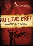To Live Free: William Wilberforce: Experiencing the Man, the Mission, and the Legacy (Barbour Value Tradepaper)