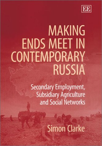 Making Ends Meet in Contemporary Russia: Secondary Employment, Subsidiary Agriculture, and Social Networks