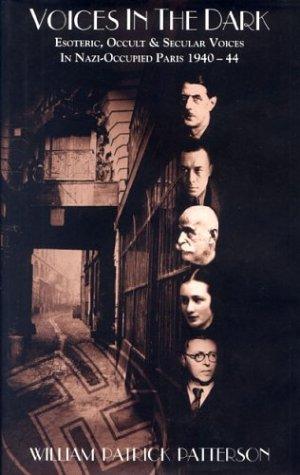 Voices in the Dark: Esoteric, Occult & Secular Voices in Nazi-Occupied Paris, 1940-44