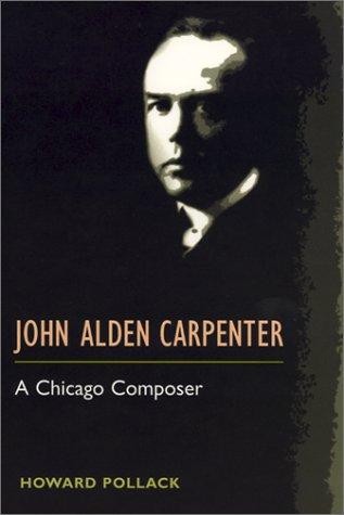 John Alden Carpenter: A CHICAGO COMPOSER