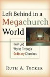Left Behind in a Megachurch World: How God Works Through Ordinary Churches